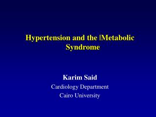 Hypertension and the |Metabolic Syndrome Karim Said Cardiology Department Cairo University