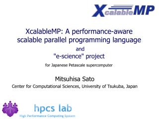 "XcalableMP: A performance-aware scalable parallel programming language and ""e-science"" project"