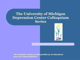 The University of Michigan Depression Center Colloquium Series