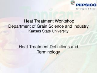 Heat Treatment Workshop Department of Grain Science and Industry Kansas State University