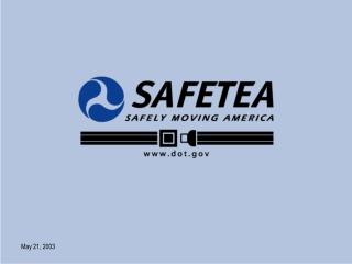 SAFETEA  Safe, Accountable, Flexible, and Efficient Transportation Equity Act of 2003