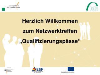 """Herzlich Willkommen  zum Netzwerktreffen  """"Qualifizierungspässe"""""""