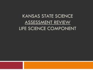 Kansas State Science  Assessment Review Life science component
