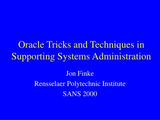Oracle Tricks and Techniques in Supporting Systems Administration