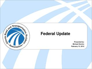 Federal Update Presented by: Michael Sturino February 13, 2012