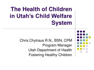 The Health of Children in Utah s Child Welfare System