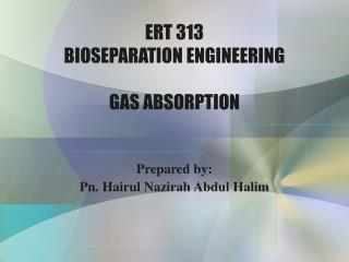 ERT 313 BIOSEPARATION ENGINEERING GAS ABSORPTION