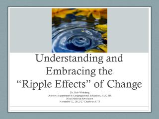"Understanding and Embracing the  "" Ripple Effects ""  of Change"