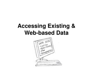 Accessing Existing &  Web-based Data