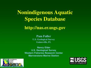 Pam Fuller U.S. Geological Survey Gainesville, FL Nancy Elder U.S. Geological Survey