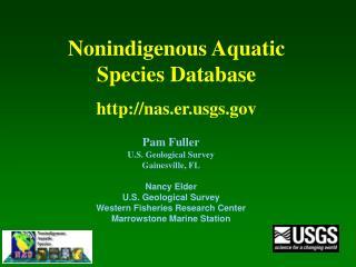 Pam Fuller U.S. Geological Survey Gainesville, FL Nancy Elder U.S. Geological Survey