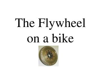 The Flywheel on a bike