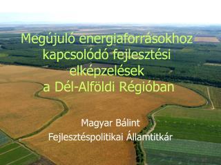 Megújuló energiaforrásokhoz kapcsolódó fejlesztési elképzelések  a Dél-Alföldi Régióban