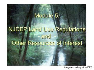 Module 5: NJDEP Land Use Regulations  - and  -  Other Resources of Interest