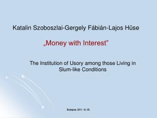 """Katalin Szoboszlai-Gergely Fábián-Lajos Hüse """"Money with Interest"""""""
