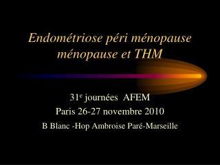 Endométriose péri ménopause ménopause et THM