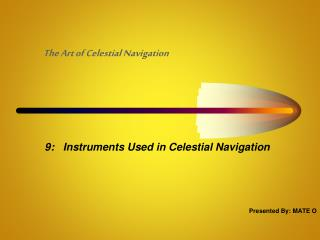 9:   Instruments Used in Celestial Navigation