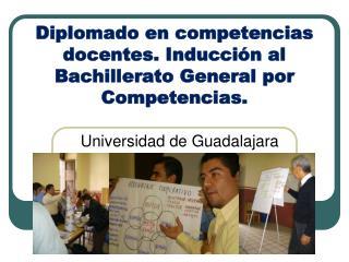 Diplomado en competencias docentes. Inducción al Bachillerato General por Competencias.