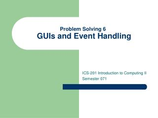 Problem Solving 6  GUIs and Event Handling