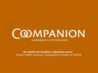Re-vitalize the Swedish cooperative sector Gordon HAHN, chairman, Coompanion & director of SERUS