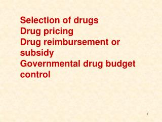 Selection of drugs Drug pricing Drug reimbursement or subsidy Governmental drug budget control