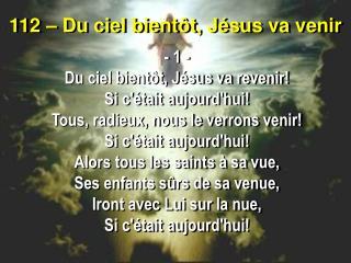 112 – Du ciel bientôt, Jésus va venir