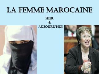 La Femme Marocaine  Hier & Aujourd'hui