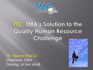 Dr. Nguyen Huu Le Chairman, TMA Danang, 10 Jan 2008