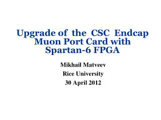 Upgrade of  the  CSC  Endcap  Muon Port Card with        Spartan-6 FPGA