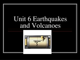 Unit 6 Earthquakes and Volcanoes
