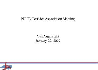 NC 73 Corridor Association Meeting Van Argabright January 22, 2009