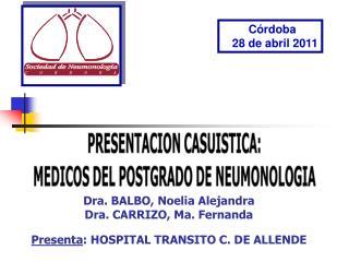 Dra. BALBO, Noelia Alejandra Dra. CARRIZO, Ma. Fernanda Presenta : HOSPITAL TRANSITO C. DE ALLENDE