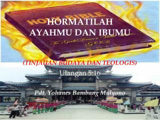 HORMATILAH  AYAHMU DAN IBUMU (TINJAUAN BUDAYA DAN TEOLOGIS)