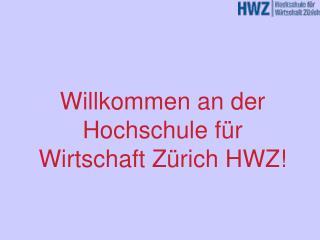 Willkommen an der Hochschule für Wirtschaft Zürich HWZ!