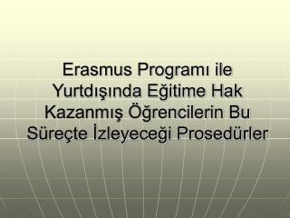 Ad , Soyad Doğum tarihi Fakülte Bölüm Gideceği yarıyıl (kış / yaz)
