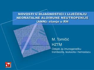 NOVOSTI U DIJAGNOSTICI I LIJEČENJU NEONATALNE ALOIMUNE NEUTROPENIJE (ANN): stanje u RH
