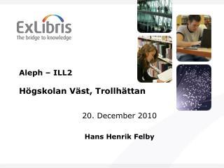 Aleph – ILL2 Högskolan Väst, Trollhättan