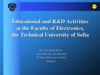 Educational and R&D Activities at the Faculty of Electronics,  the Technical University of Sofia