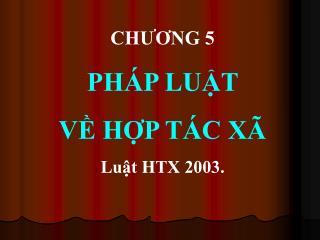 CHƯƠNG 5 PHÁP LUẬT  VỀ HỢP TÁC XÃ Luật HTX 2003.