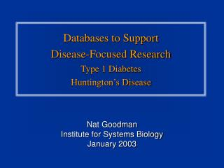 Databases to Support Disease-Focused Research Type 1 Diabetes Huntington's Disease