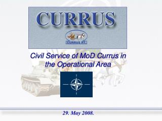 Civil Service  of MoD Currus  in the Operation al  Area