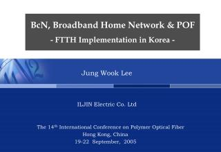 BcN, Broadband Home Network & POF - FTTH Implementation in Korea -