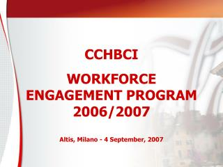 CCHBCI  WORKFORCE  ENGAGEMENT PROGRAM 2006/2007 Altis, Milano - 4 September, 2007