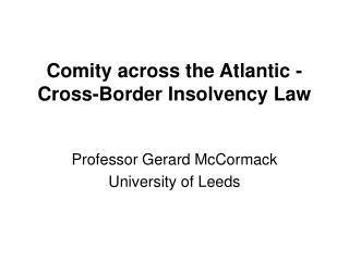 Comity across the Atlantic -  Cross-Border Insolvency Law