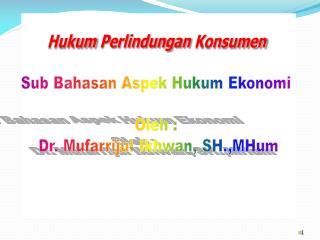 Hukum Perlindungan Konsumen Sub  Bahasan Aspek Hukum Ekonomi Oleh  :