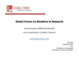 Global Forum on Bioethics in Research Sandra Realpe  (GFBR-Secretariat)