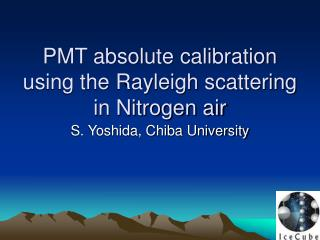 PMT absolute calibration using the Rayleigh scattering in Nitrogen air