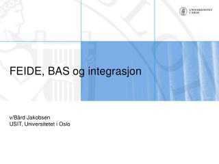 FEIDE, BAS og integrasjon