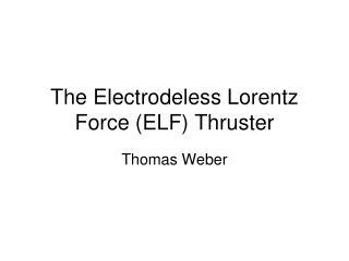 The Electrodeless Lorentz Force (ELF) Thruster
