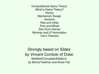 Computational Game Theory: What is Game Theory  History Mechanism Design Auctions Risk and Utility Pure and Mixed Zero S